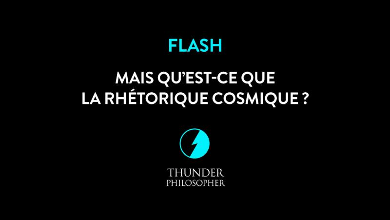 titre-video-flash-rhetorique-cosmique